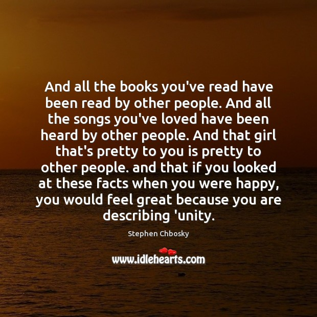 And all the books you've read have been read by other people. Stephen Chbosky Picture Quote