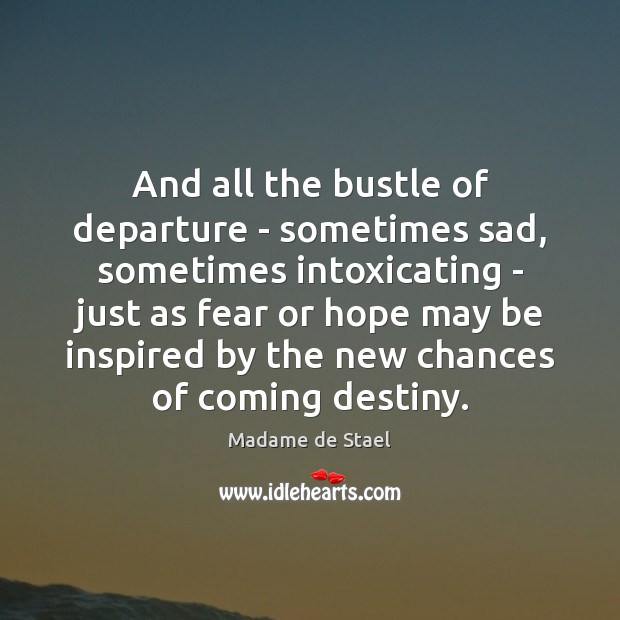 And all the bustle of departure – sometimes sad, sometimes intoxicating – Madame de Stael Picture Quote