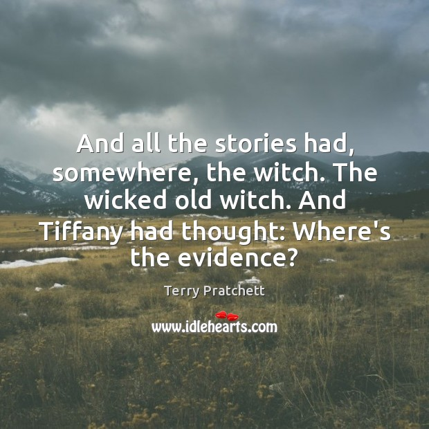 And all the stories had, somewhere, the witch. The wicked old witch. Image