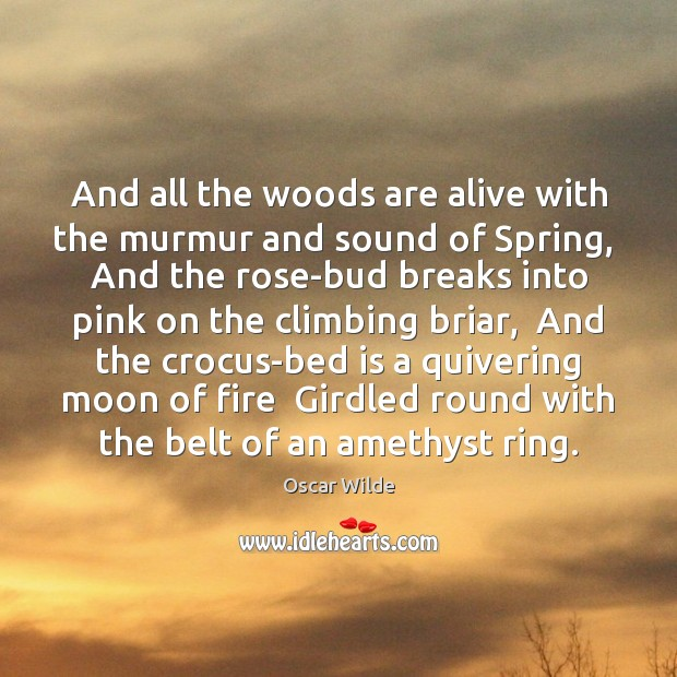 And all the woods are alive with the murmur and sound of Oscar Wilde Picture Quote