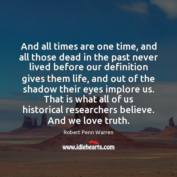 And all times are one time, and all those dead in the Robert Penn Warren Picture Quote