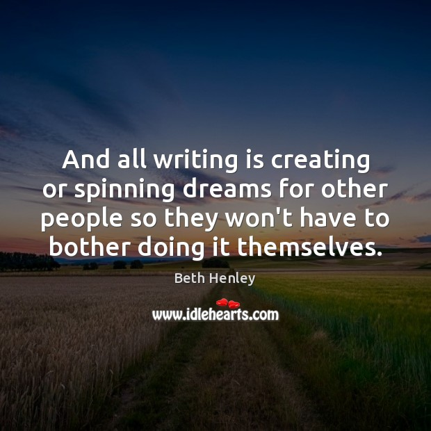 Image, And all writing is creating or spinning dreams for other people so