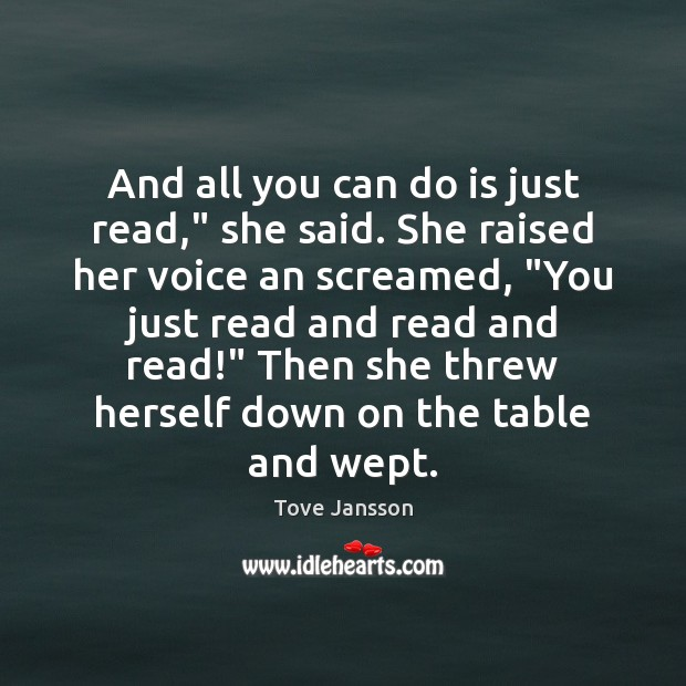 """And all you can do is just read,"""" she said. She raised Tove Jansson Picture Quote"""
