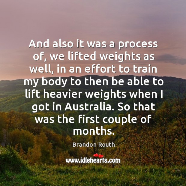 Image, And also it was a process of, we lifted weights as well, in an effort to train my body to then be