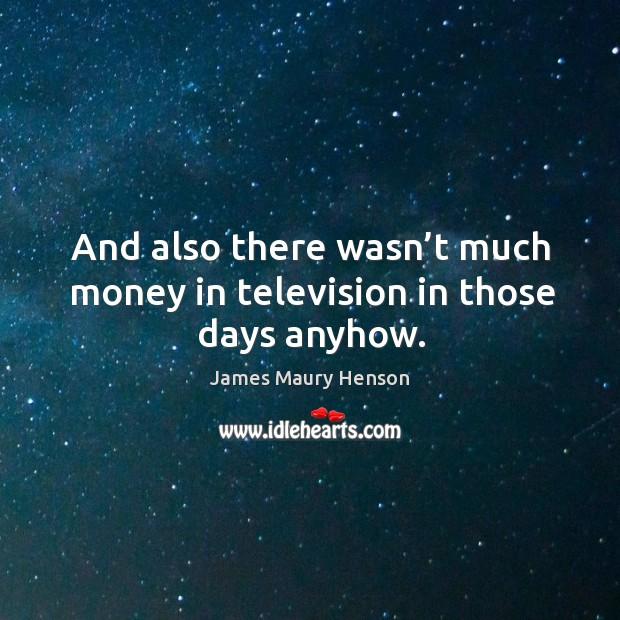 Image, And also there wasn't much money in television in those days anyhow.