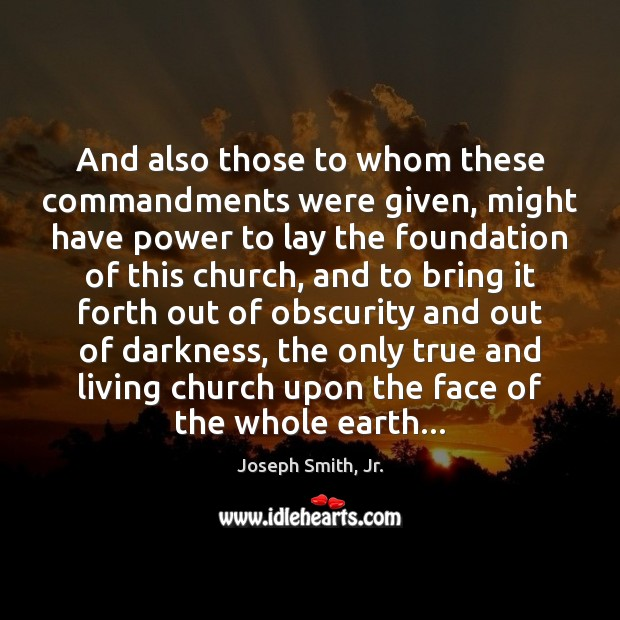 And also those to whom these commandments were given, might have power Joseph Smith, Jr. Picture Quote
