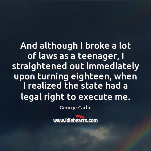 And although I broke a lot of laws as a teenager, I Image