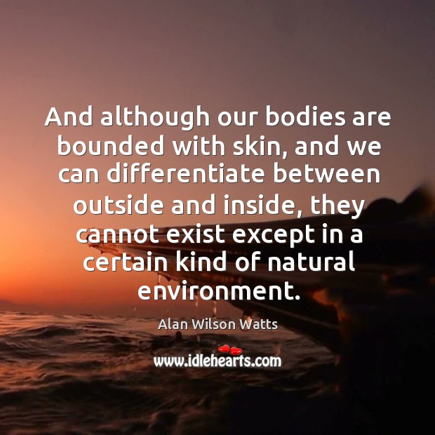 Image, And although our bodies are bounded with skin, and we can differentiate between