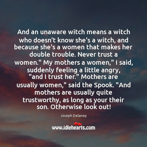 And an unaware witch means a witch who doesn't know she's a Never Trust Quotes Image