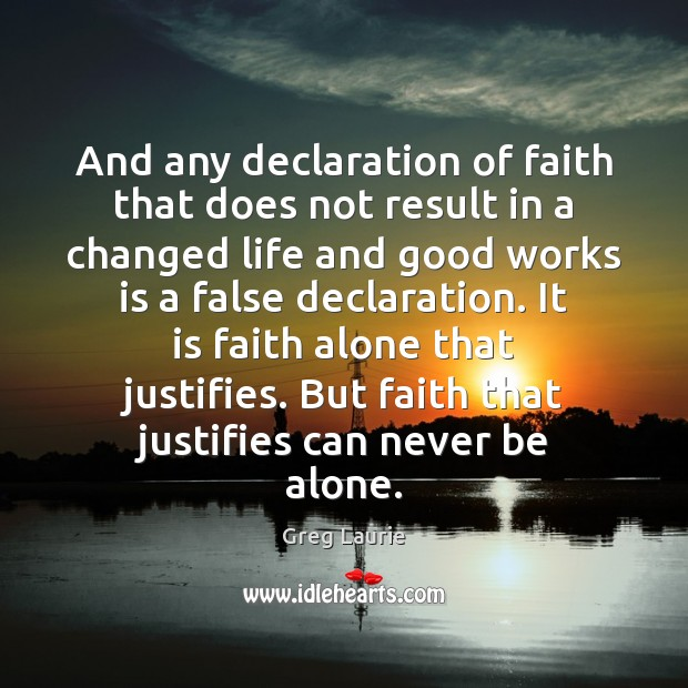 And any declaration of faith that does not result in a changed Greg Laurie Picture Quote