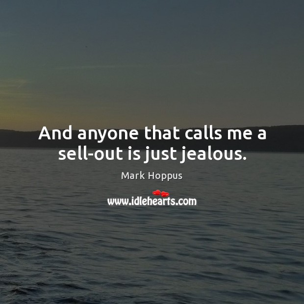 Mark Hoppus Picture Quote image saying: And anyone that calls me a sell-out is just jealous.