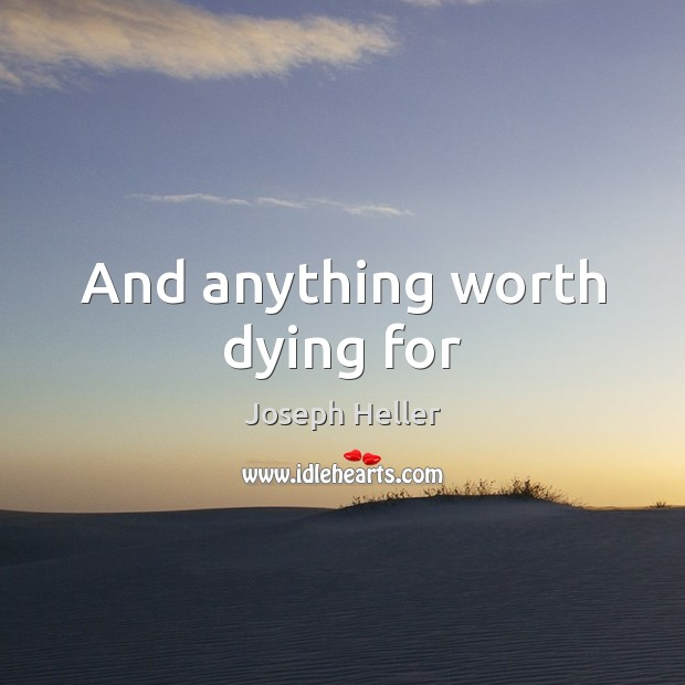 And anything worth dying for Image