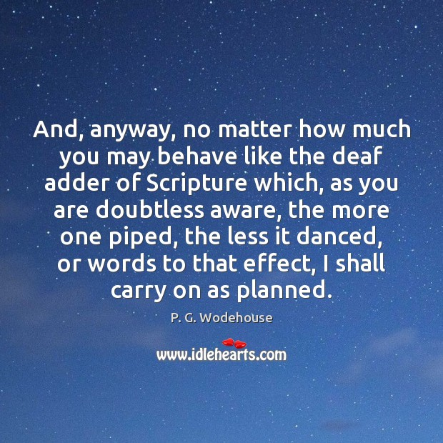 Image, And, anyway, no matter how much you may behave like the deaf