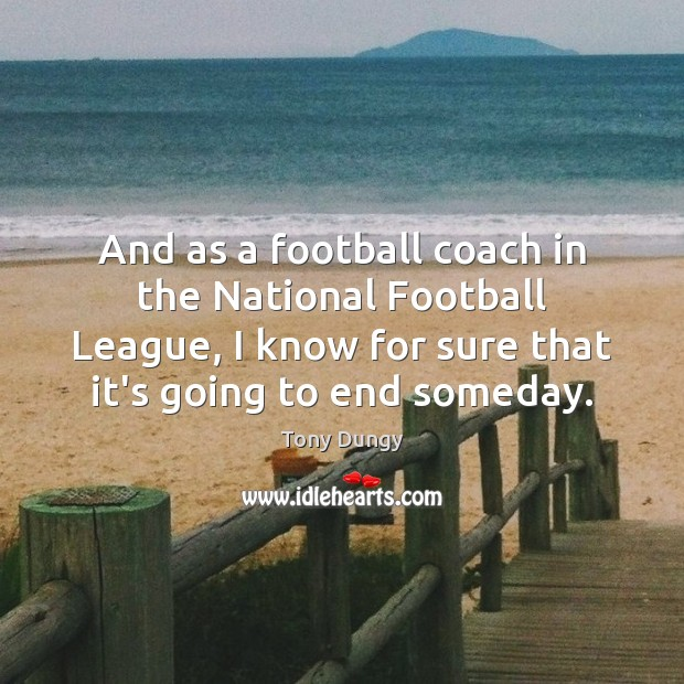 And as a football coach in the National Football League, I know Tony Dungy Picture Quote