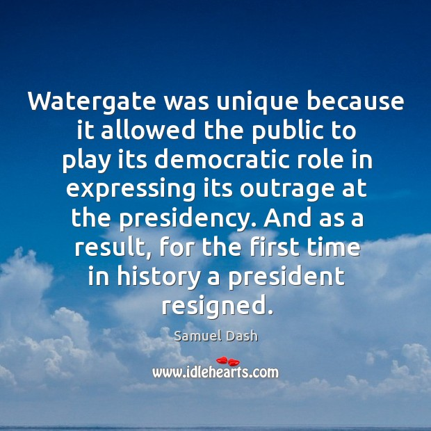 And as a result, for the first time in history a president resigned. Image