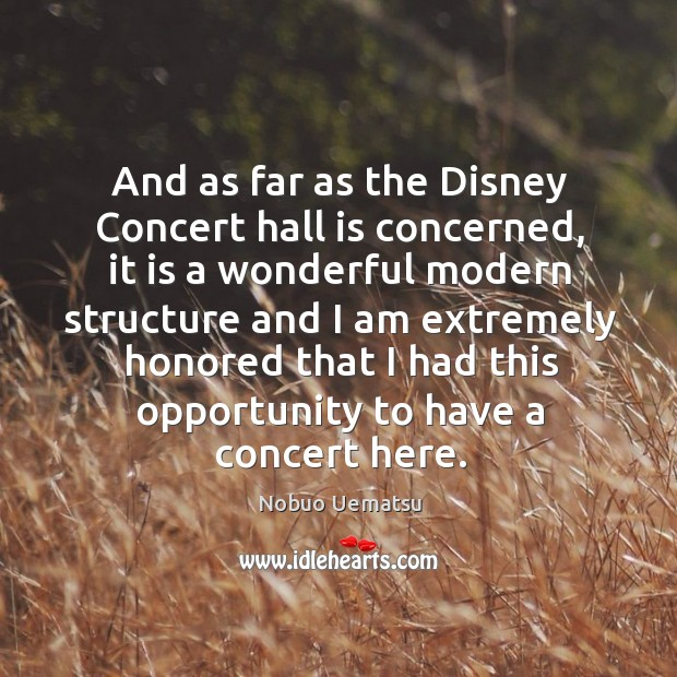 And as far as the disney concert hall is concerned Nobuo Uematsu Picture Quote