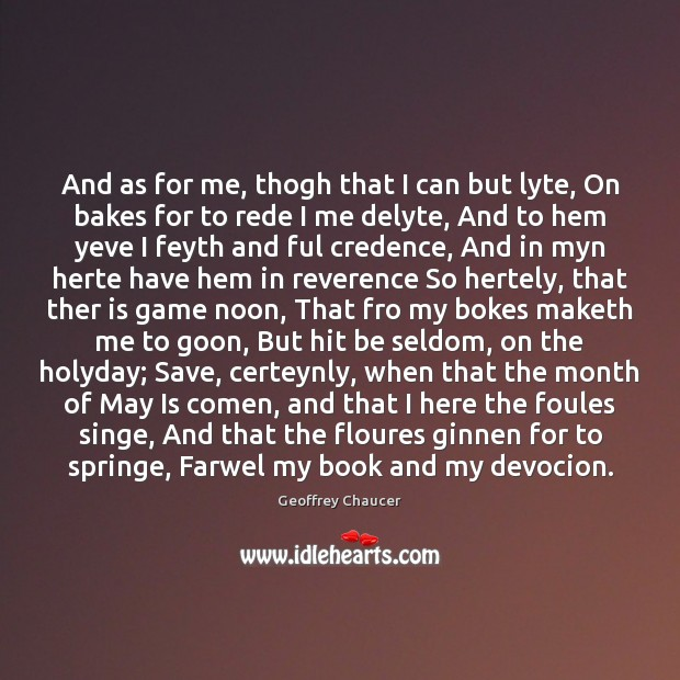 Image, And as for me, thogh that I can but lyte, On bakes