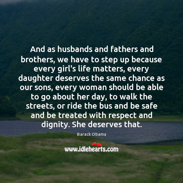 And as husbands and fathers and brothers, we have to step up Image