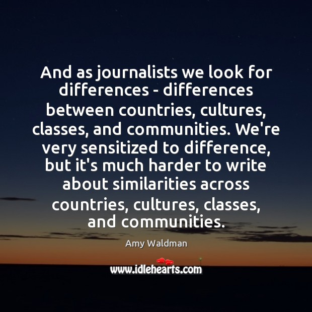And as journalists we look for differences – differences between countries, cultures, Image