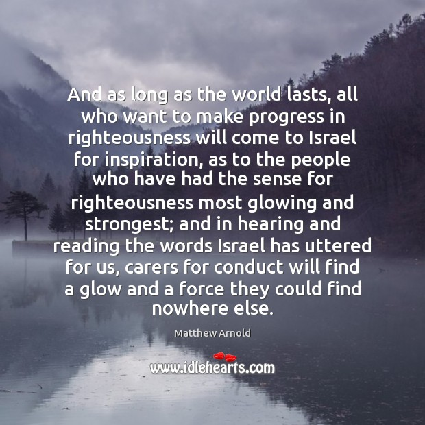 And as long as the world lasts, all who want to make Matthew Arnold Picture Quote
