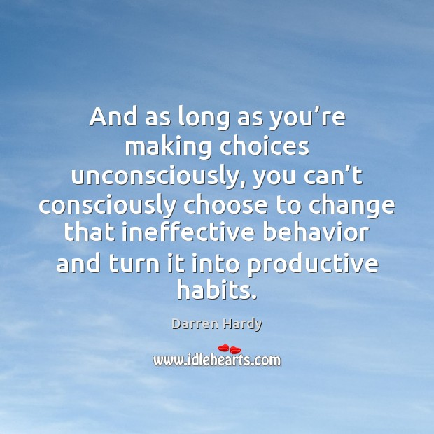 Image, And as long as you're making choices unconsciously, you can't