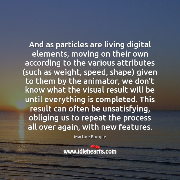 And as particles are living digital elements, moving on their own according Moving On Quotes Image