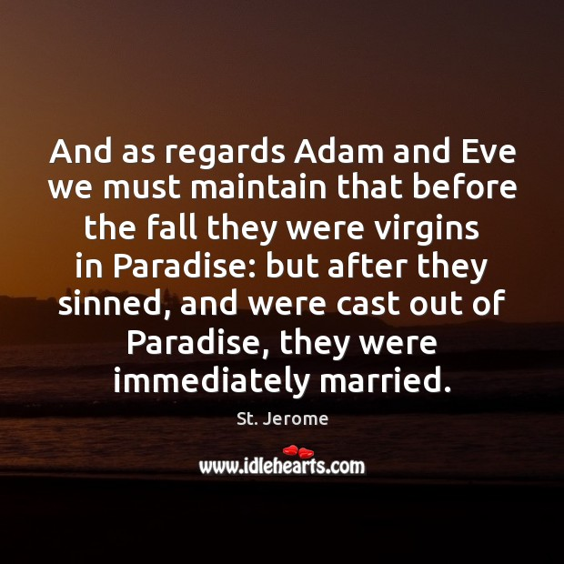 And as regards Adam and Eve we must maintain that before the St. Jerome Picture Quote
