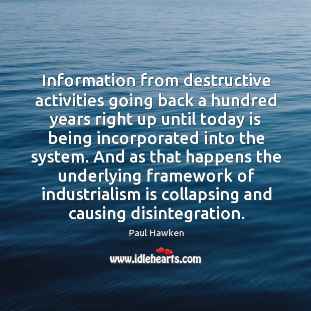 And as that happens the underlying framework of industrialism is collapsing and causing disintegration. Paul Hawken Picture Quote