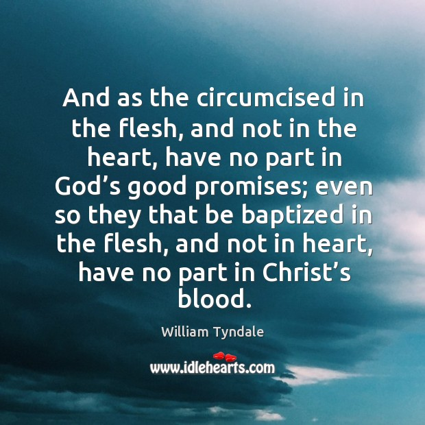 And as the circumcised in the flesh, and not in the heart, have no part in God's good promises Image