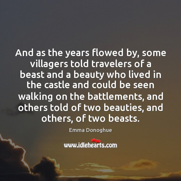 And as the years flowed by, some villagers told travelers of a Image
