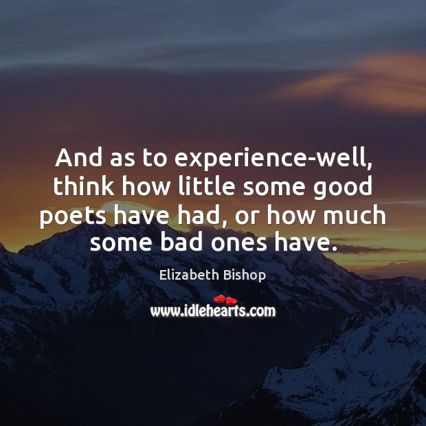 And as to experience-well, think how little some good poets have had, Image
