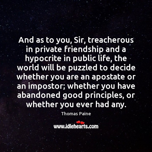 And as to you, Sir, treacherous in private friendship and a hypocrite Thomas Paine Picture Quote