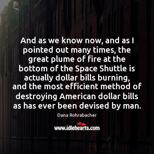 And as we know now, and as I pointed out many times, Dana Rohrabacher Picture Quote