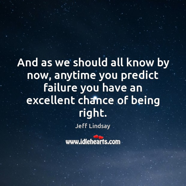 And as we should all know by now, anytime you predict failure Jeff Lindsay Picture Quote