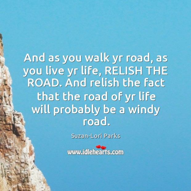 And as you walk yr road, as you live yr life, RELISH Image
