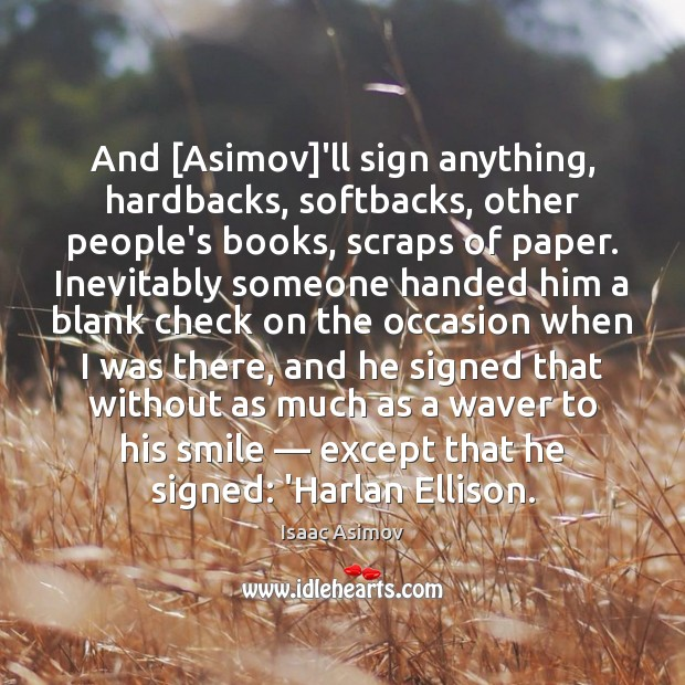 Image, And [Asimov]'ll sign anything, hardbacks, softbacks, other people's books, scraps of