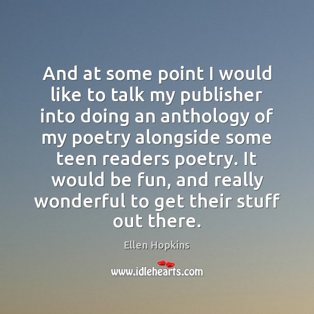 And at some point I would like to talk my publisher into Ellen Hopkins Picture Quote