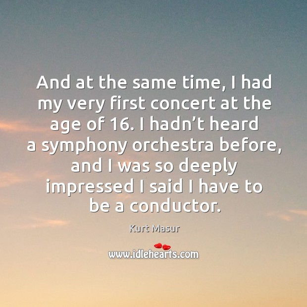 And at the same time, I had my very first concert at the age of 16. Image
