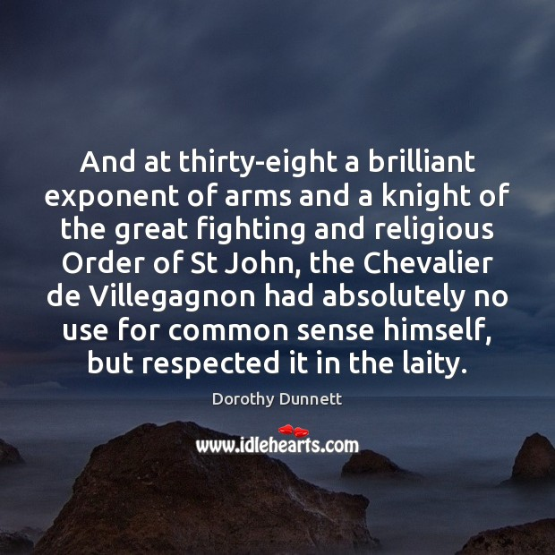 And at thirty-eight a brilliant exponent of arms and a knight of Image