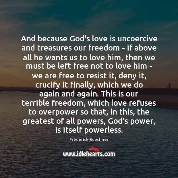 And because God's love is uncoercive and treasures our freedom – if Image
