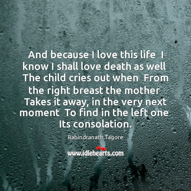 Image, And because I love this life  I know I shall love death