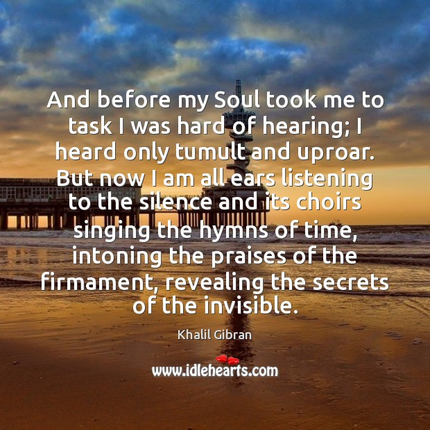 And before my Soul took me to task I was hard of Khalil Gibran Picture Quote