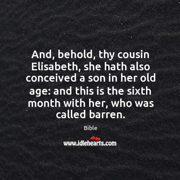 And, behold, thy cousin elisabeth, she hath also conceived a son in her old age Image