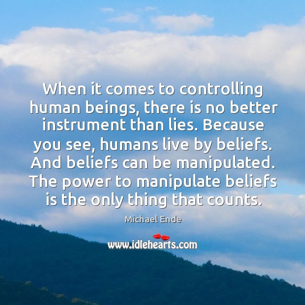 Image, And beliefs can be manipulated. The power to manipulate beliefs is the only thing that counts.