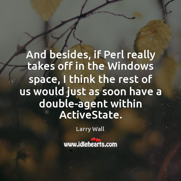 And besides, if Perl really takes off in the Windows space, I Larry Wall Picture Quote
