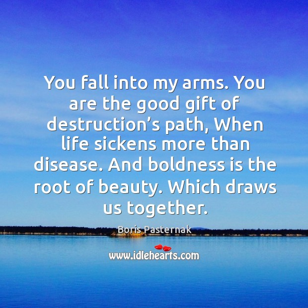 And boldness is the root of beauty. Which draws us together. Image