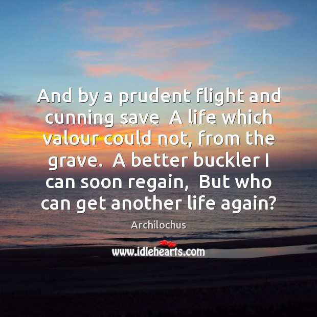 And by a prudent flight and cunning save  A life which valour Image