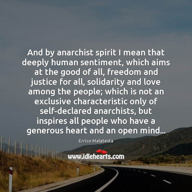 And by anarchist spirit I mean that deeply human sentiment, which aims Image
