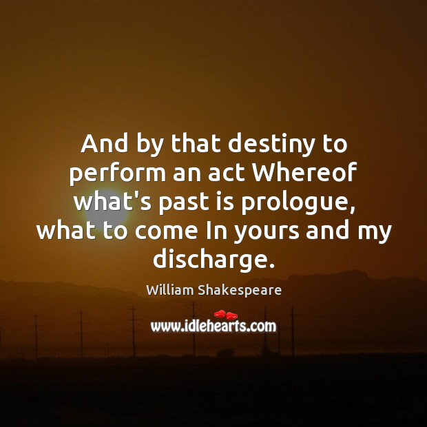 And by that destiny to perform an act Whereof what's past is Past Quotes Image