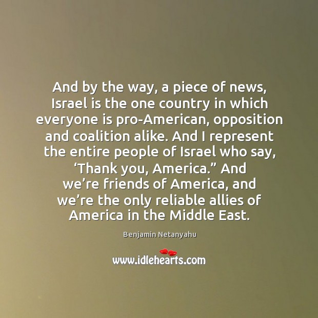 Image, And by the way, a piece of news, israel is the one country in which everyone is pro-american